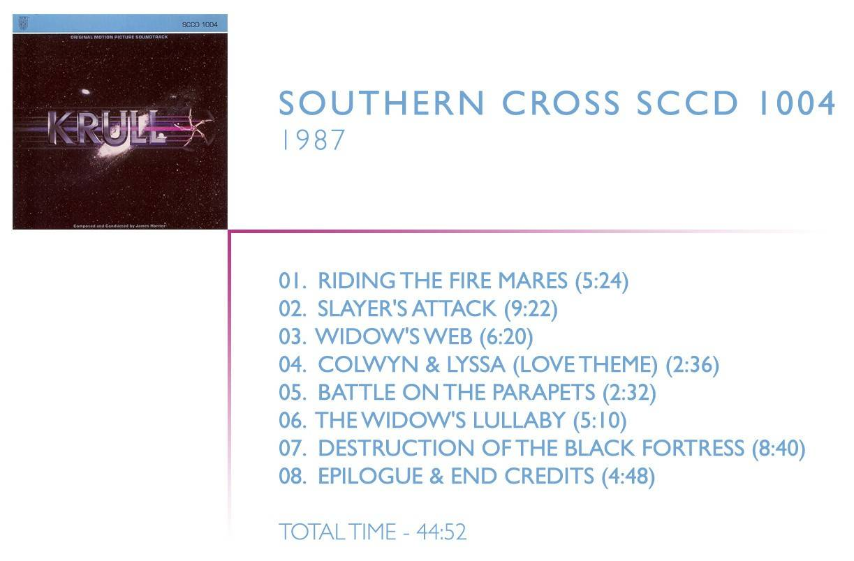 1.  	Riding The Fire Mares (05:24) 2.  	Slayer's Attack (09:22) 3.  	Widow's Web (06:20) 4.  	Colwyn And Lyssa (Love Theme) (02:36) 5.  	Battle On The Parapets (02:32) 6.  	The Widow's Lullaby (05:10) 7.  	Destruction Of The Black Fortress (08:40) 8.  	Epilogue And End Credits (04:48)