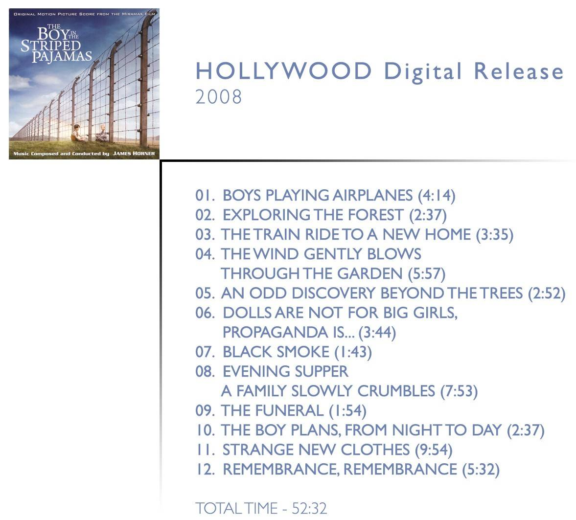 1.  Boys Playing Airplanes (04:14) 2.  Exploring The Forest (02:37) 3.  The Train Ride To A New Home (03:35) 4.  The Wind Gently Blows Through The Garden (05:57) 5.  An Odd Discovery Beyond the Trees (02:52) 6.  Dolls Are Not For Big Girls, Propaganda is... (03:44) 7.  Black Smoke (01:43) 8.  Evening Supper – A Family Slowly Crumbles (07:53) 9.  The Funeral (01:54) 10.  The Boy Plans, From Night To Day (02:37) 11.  Strange New Clothes (09:54) 12.  Remembrance, Remembrance (05:32)