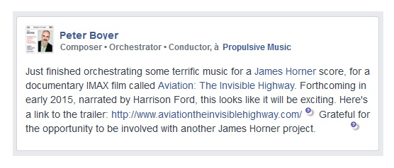 Just finished orchestrating some terrific music for a James Horner score, for a documentary IMAX film called Aviation: The Invisible Highway. Forthcoming in early 2015, narrated by Harrison Ford, this looks like it will be exciting. Here's a link to the trailer: http://www.aviationtheinvisiblehighway.com/    Grateful for the opportunity to be involved with another James Horner project.