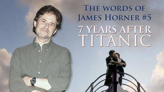 THE WORDS OF JAMES HORNER #5: SEVEN YEARS AFTER TITANIC