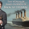 THE WORDS OF JAMES HORNER #4: BACK TO TITANIC